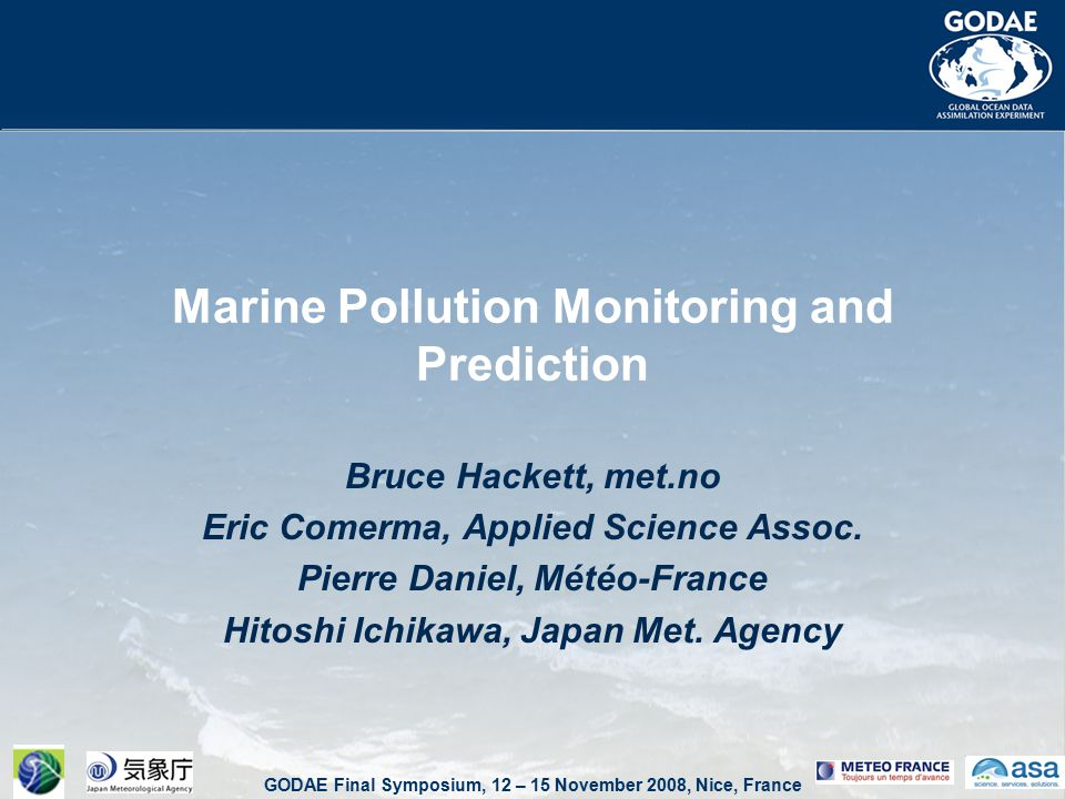 GODAE Final Symposium, 12 – 15 November 2008, Nice, France Marine Pollution Monitoring and Prediction Bruce Hackett, met.no Eric Comerma, Applied Science Assoc.