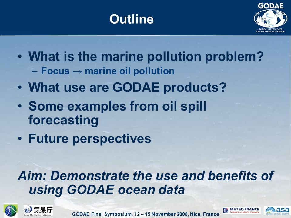 GODAE Final Symposium, 12 – 15 November 2008, Nice, France Outline What is the marine pollution problem.