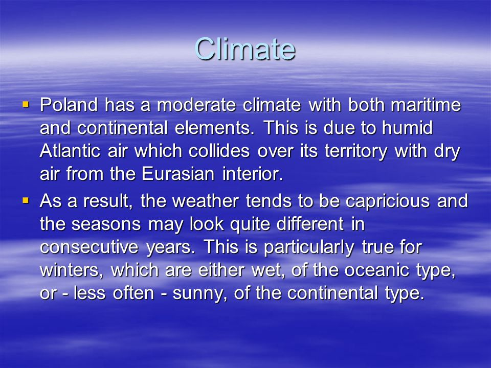 Climate  Poland has a moderate climate with both maritime and continental elements.