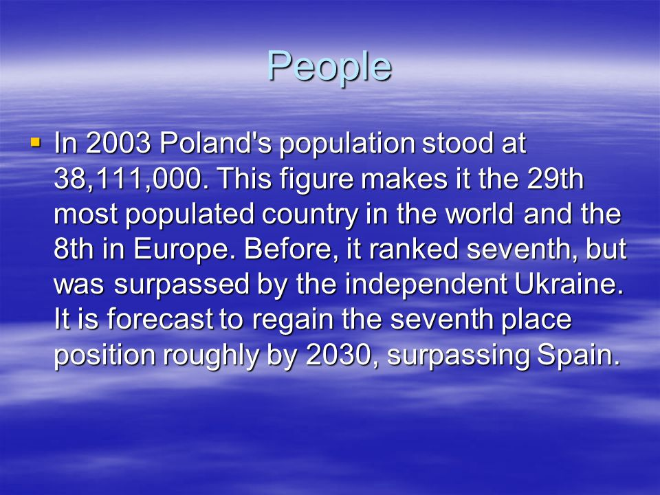 Population  The main population concentrations are the industrial agglomerations of Katowice (about 4 million people), Warsaw (about 2.5 million), Gdansk and Poznan (about 1.5 million each).