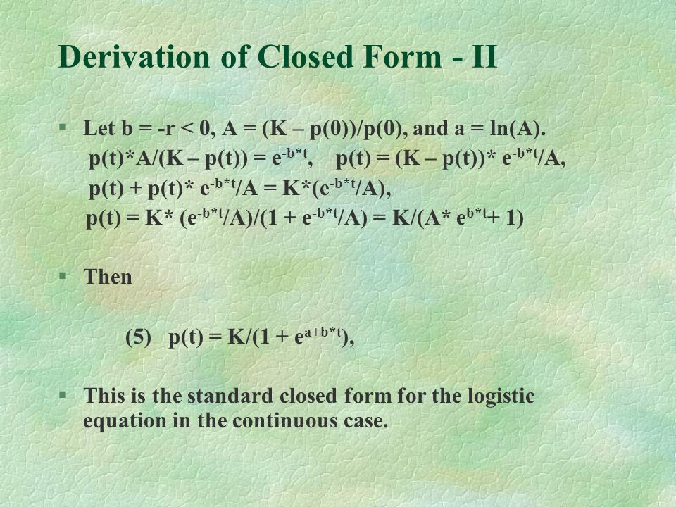 Derivation of Closed Form - II §Let b = -r < 0, A = (K – p(0))/p(0), and a = ln(A).