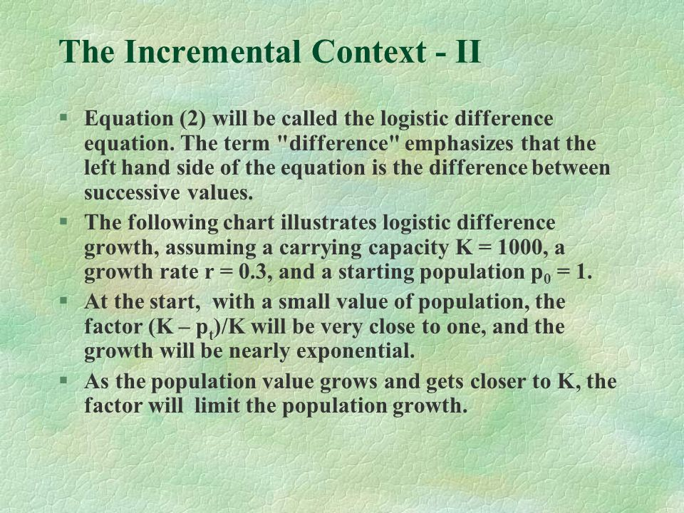 The Incremental Context - II §Equation (2) will be called the logistic difference equation.