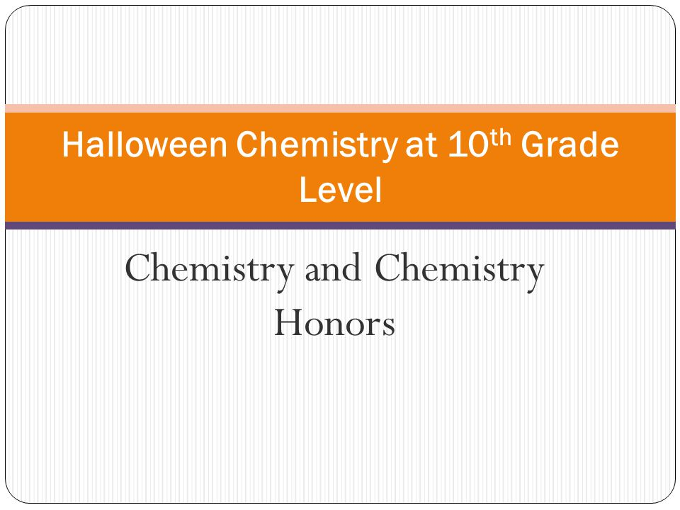 Chemistry and Chemistry Honors Halloween Chemistry at 10 th Grade Level