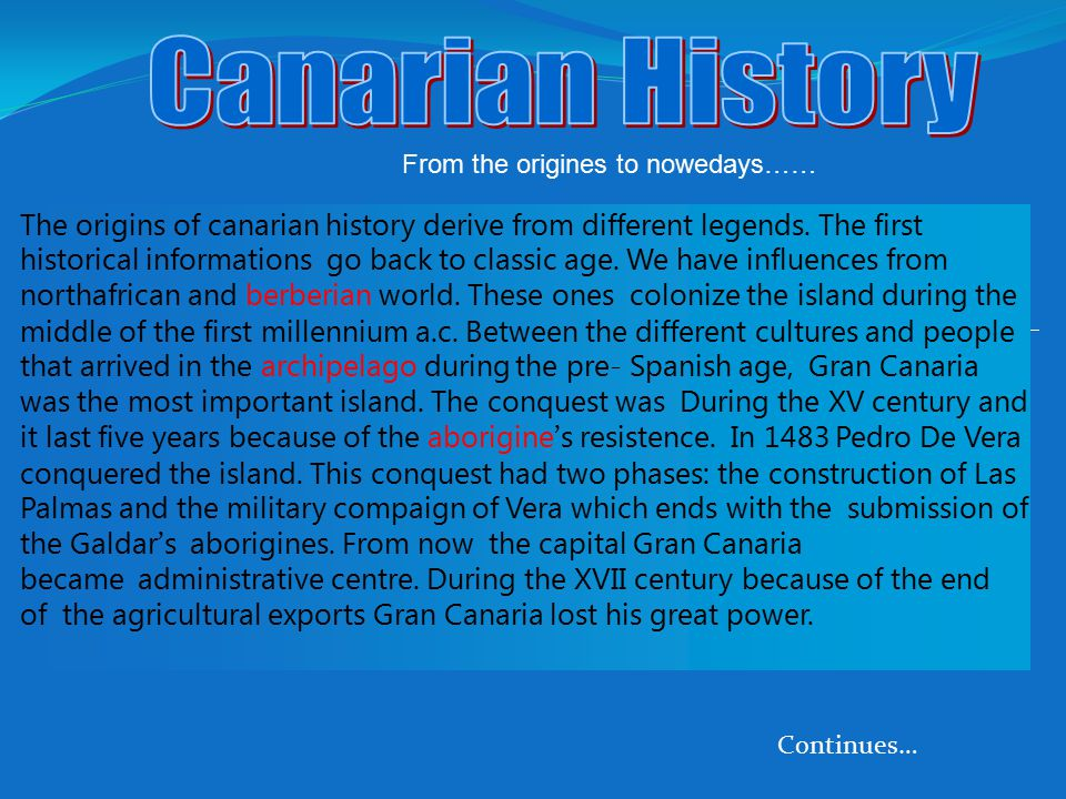 Continues… The origins of canarian history derive from different legends. The first historical informations go back to classic age. We have influences