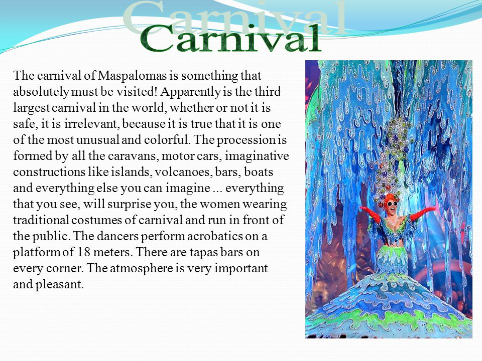 The carnival of Maspalomas is something that absolutely must be visited.