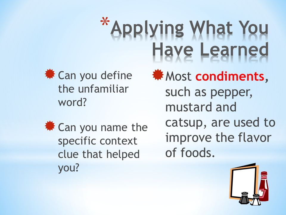  Can you define the unfamiliar word?  Can you name the specific context clue that helped you?  Most condiments, such as pepper, mustard and catsup,