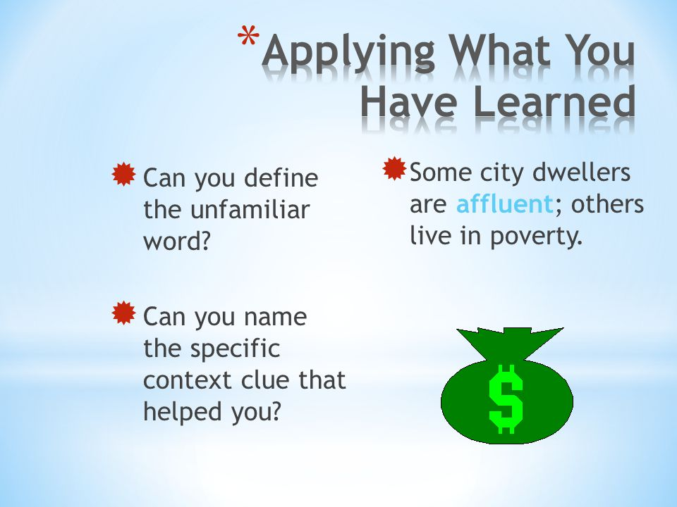  Can you define the unfamiliar word?  Can you name the specific context clue that helped you?  Some city dwellers are affluent; others live in pove