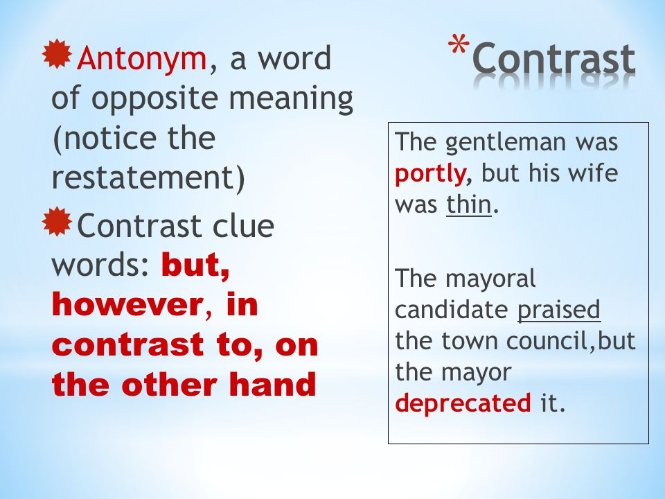  Antonym, a word of opposite meaning (notice the restatement)  Contrast clue words: but, however, in contrast to, on the other hand The gentleman was portly, but his wife was thin.