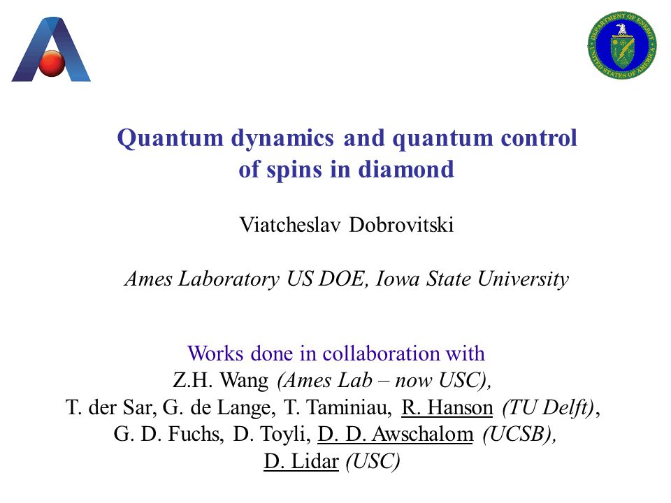 Quantum dynamics and quantum control of spins in diamond Viatcheslav Dobrovitski Ames Laboratory US DOE, Iowa State University Works done in collaboration with Z.H.