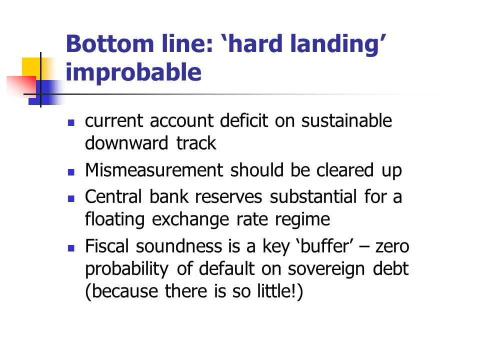 Bottom line: 'hard landing' improbable current account deficit on sustainable downward track Mismeasurement should be cleared up Central bank reserves