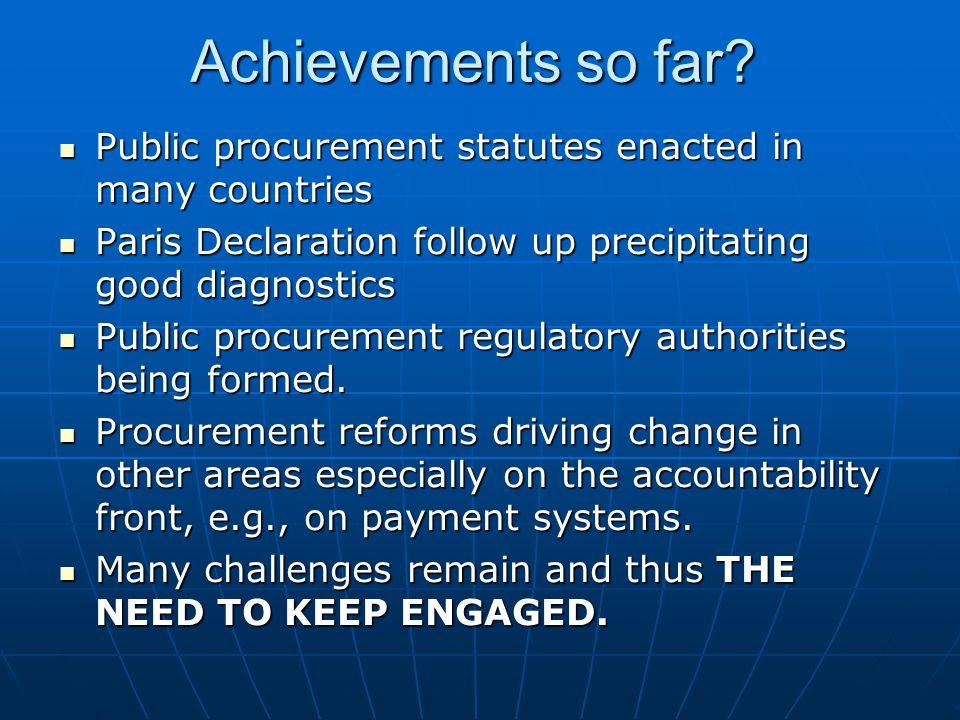 Achievements so far? Public procurement statutes enacted in many countries Public procurement statutes enacted in many countries Paris Declaration fol