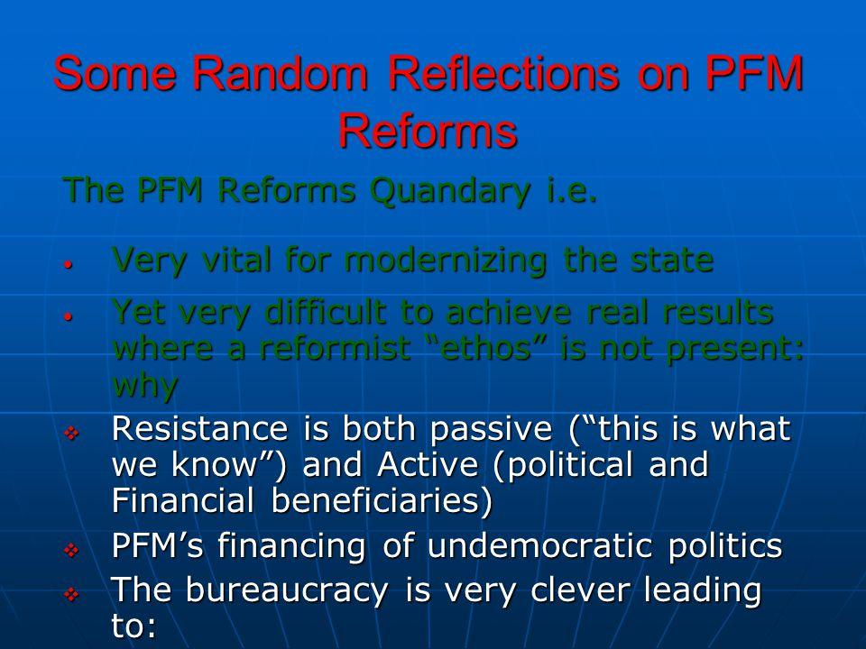 Some Random Reflections on PFM Reforms The PFM Reforms Quandary i.e. Very vital for modernizing the state Very vital for modernizing the state Yet ver