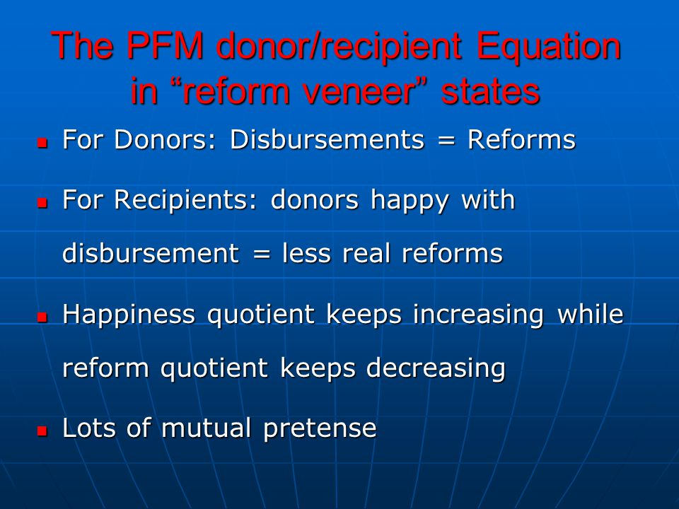 """The PFM donor/recipient Equation in """"reform veneer"""" states For Donors: Disbursements = Reforms For Donors: Disbursements = Reforms For Recipients: don"""