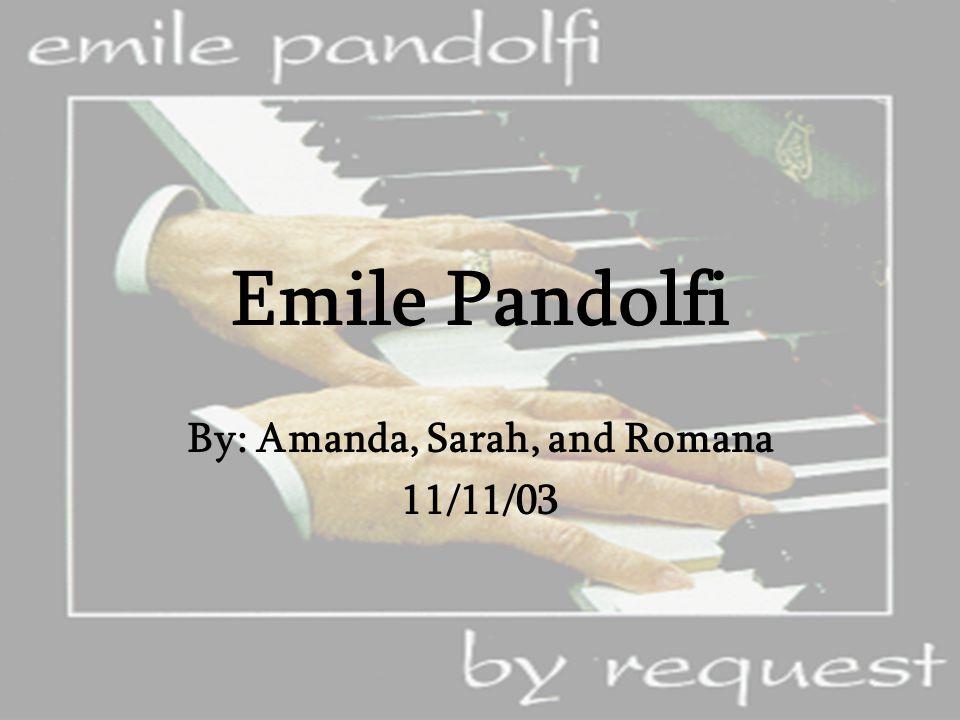 Emile Pandolfi By: Amanda, Sarah, and Romana 11/11/03