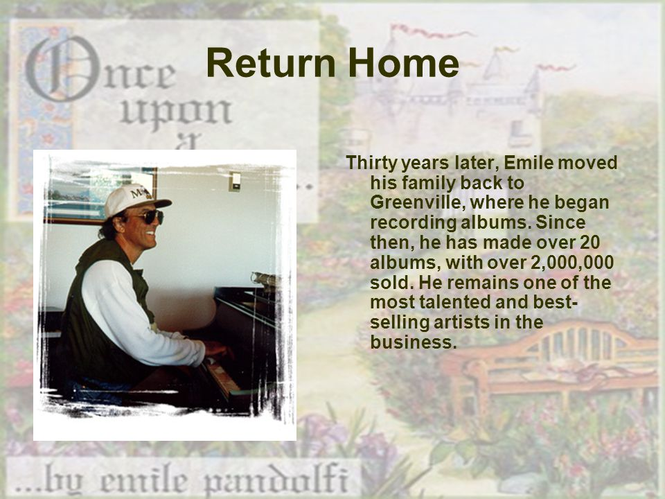 Return Home Thirty years later, Emile moved his family back to Greenville, where he began recording albums.