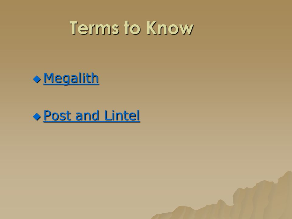 Terms to Know  Megalith Megalith  Post and Lintel Post and Lintel Post and Lintel