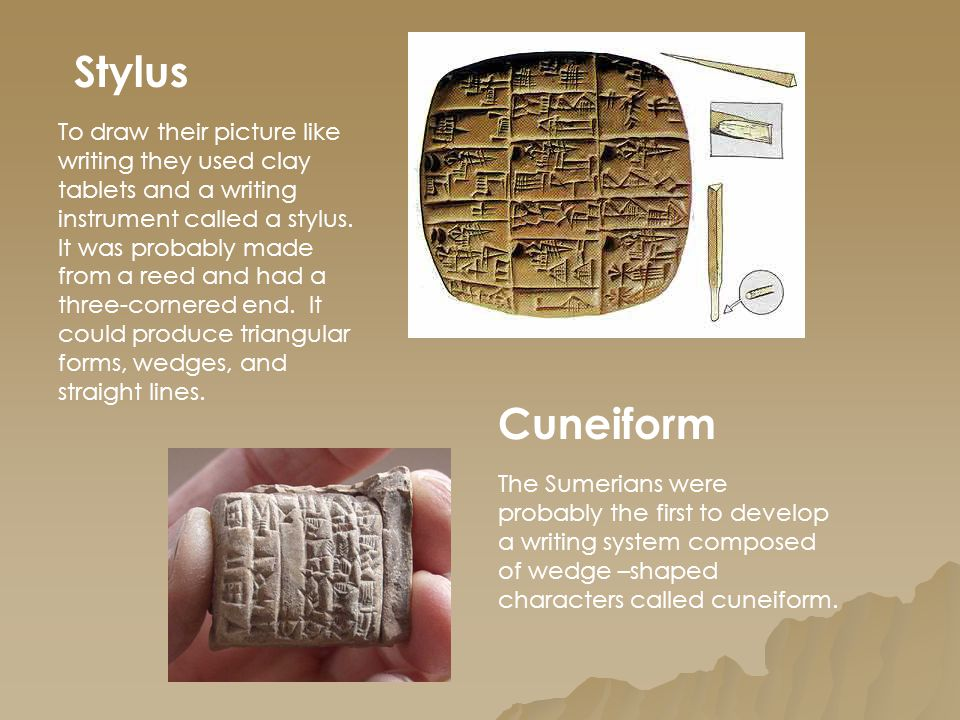 Stylus Cuneiform To draw their picture like writing they used clay tablets and a writing instrument called a stylus. It was probably made from a reed