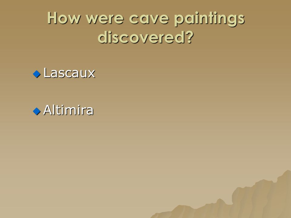 How were cave paintings discovered?  Lascaux  Altimira