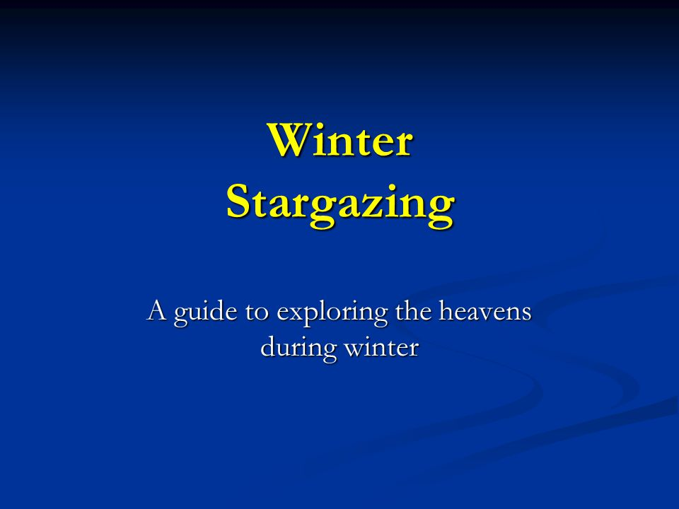 Winter Stargazing A guide to exploring the heavens during winter