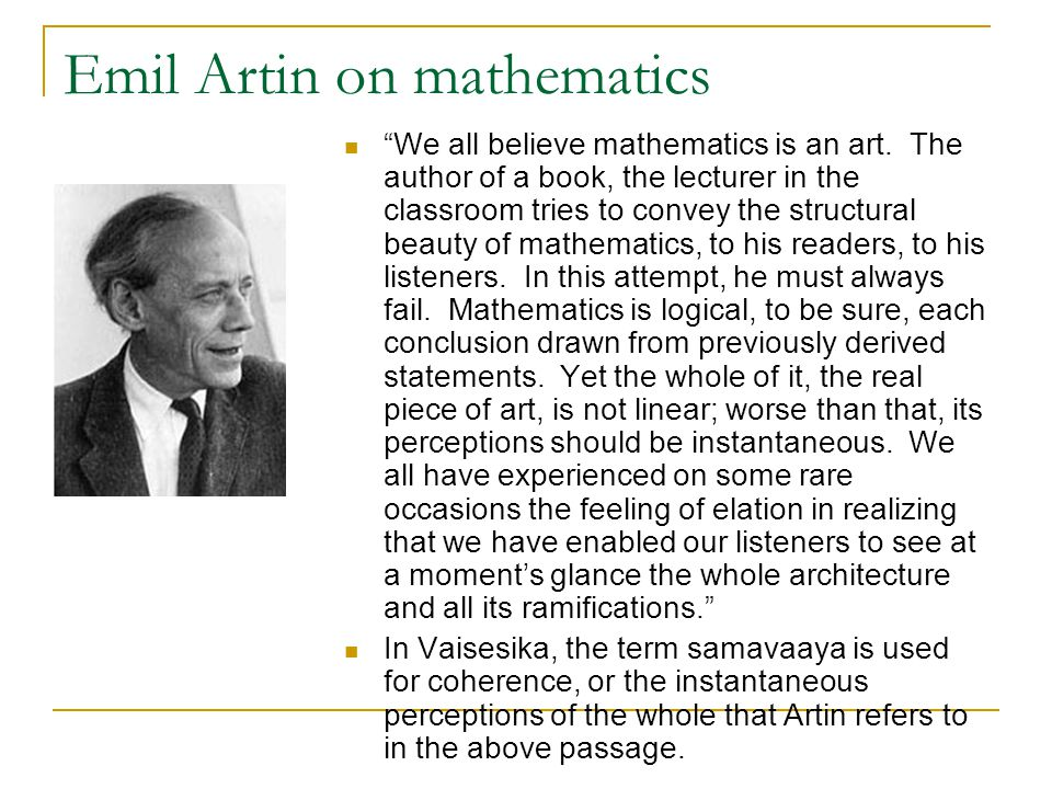 "Emil Artin on mathematics ""We all believe mathematics is an art. The author of a book, the lecturer in the classroom tries to convey the structural be"