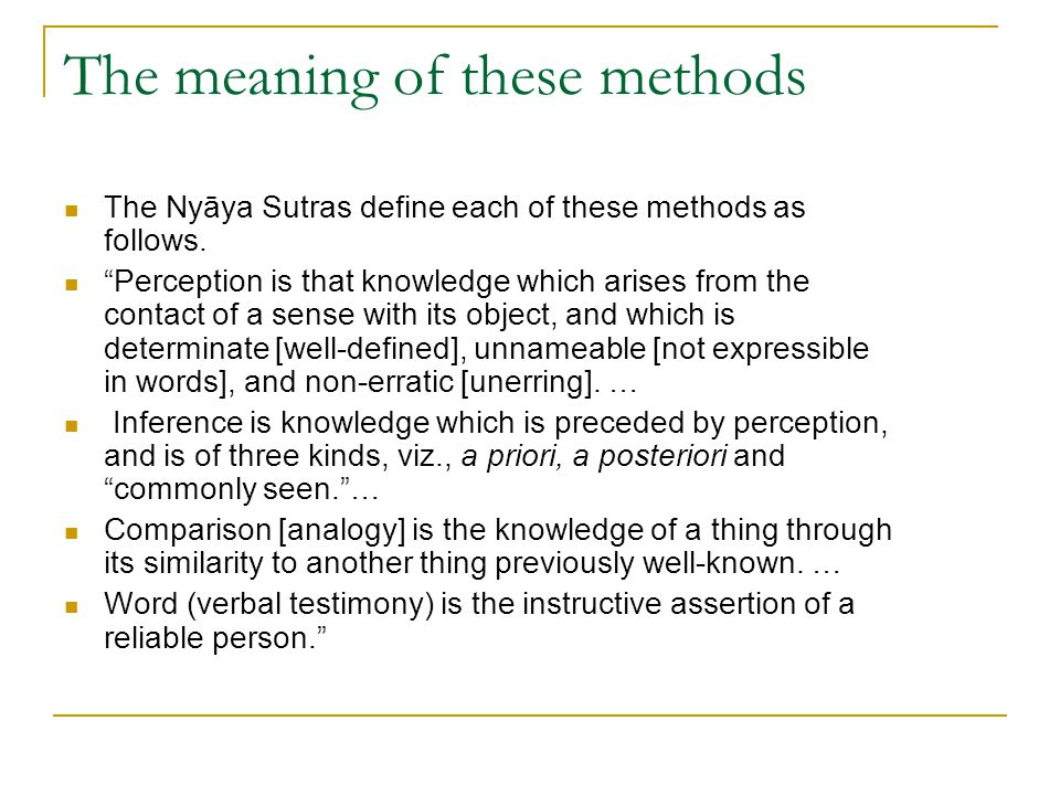 "The meaning of these methods The Nyāya Sutras define each of these methods as follows. ""Perception is that knowledge which arises from the contact of"