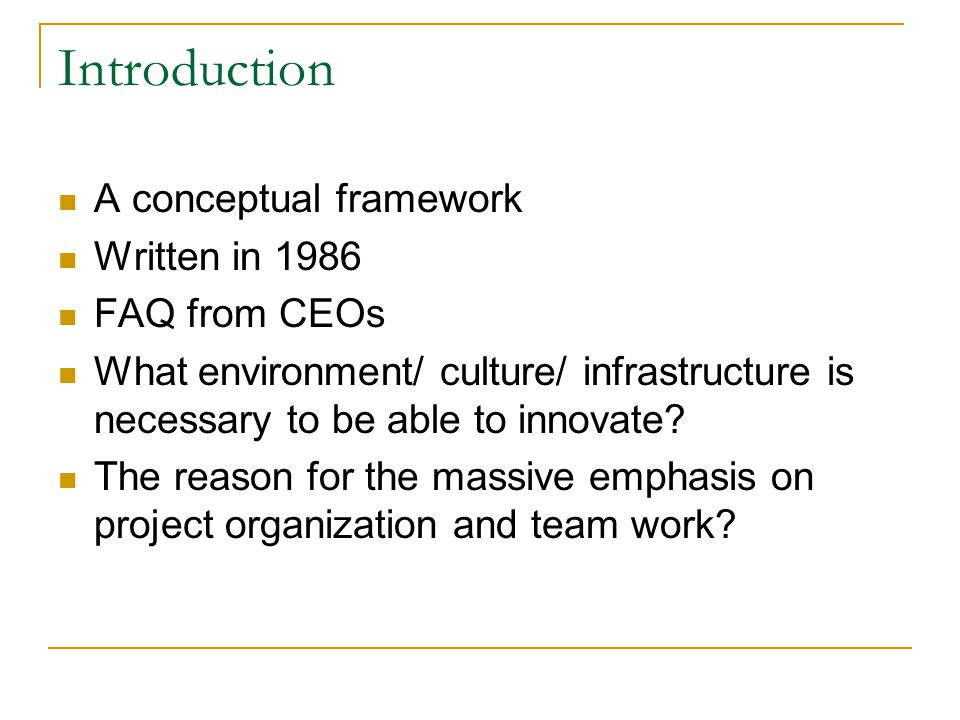 Introduction A conceptual framework Written in 1986 FAQ from CEOs What environment/ culture/ infrastructure is necessary to be able to innovate.