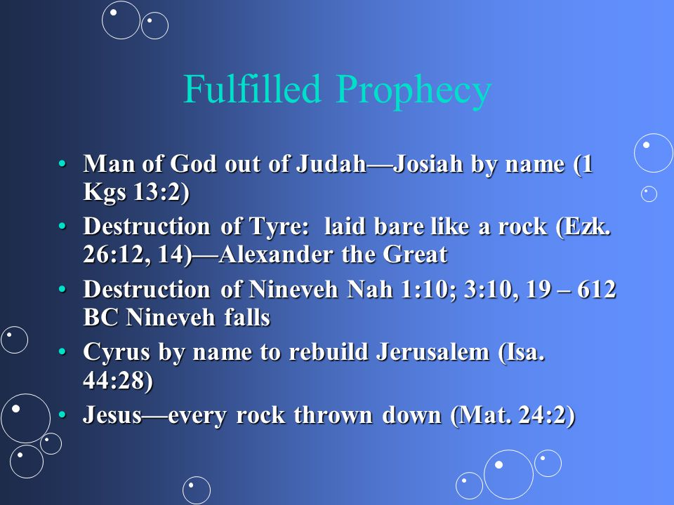 Fulfilled Prophecy Man of God out of Judah—Josiah by name (1 Kgs 13:2)Man of God out of Judah—Josiah by name (1 Kgs 13:2) Destruction of Tyre: laid bare like a rock (Ezk.