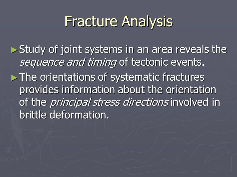 Fracture Analysis ► Study of joint systems in an area reveals the sequence and timing of tectonic events.