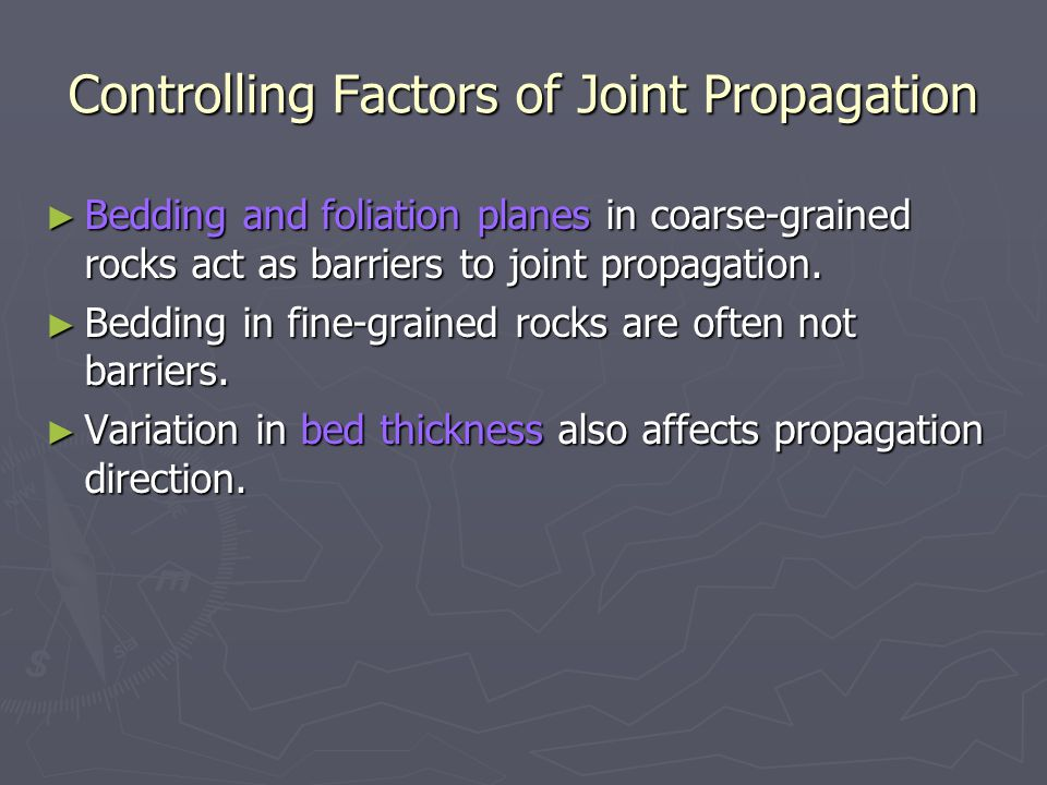 Controlling Factors of Joint Propagation ► Bedding and foliation planes in coarse-grained rocks act as barriers to joint propagation.