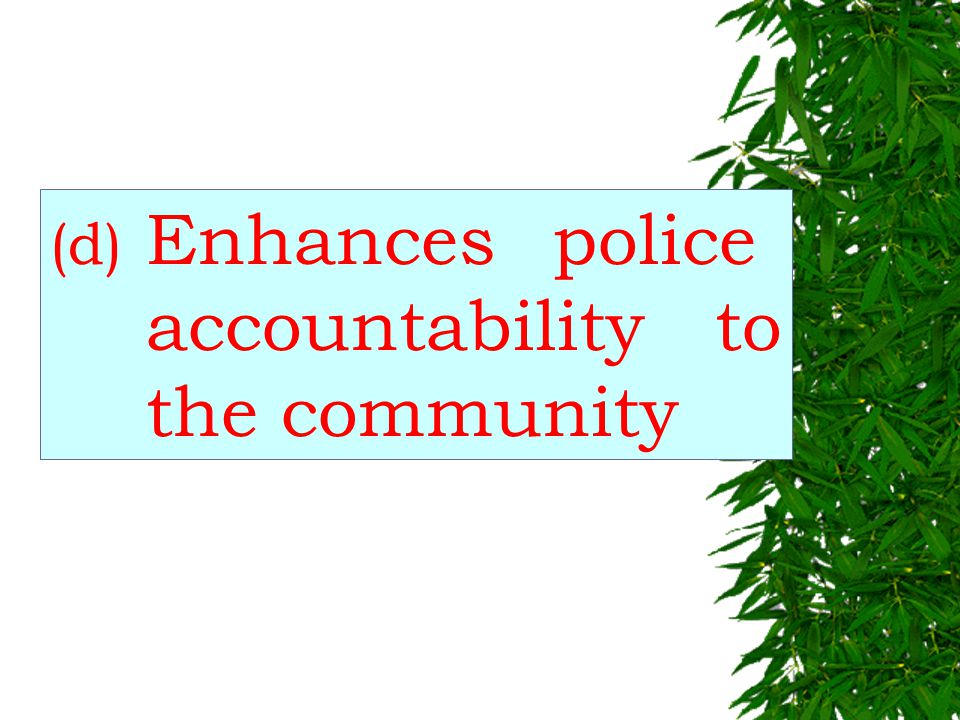 (c) Increases job satisfaction for the police in ongoing community programmes