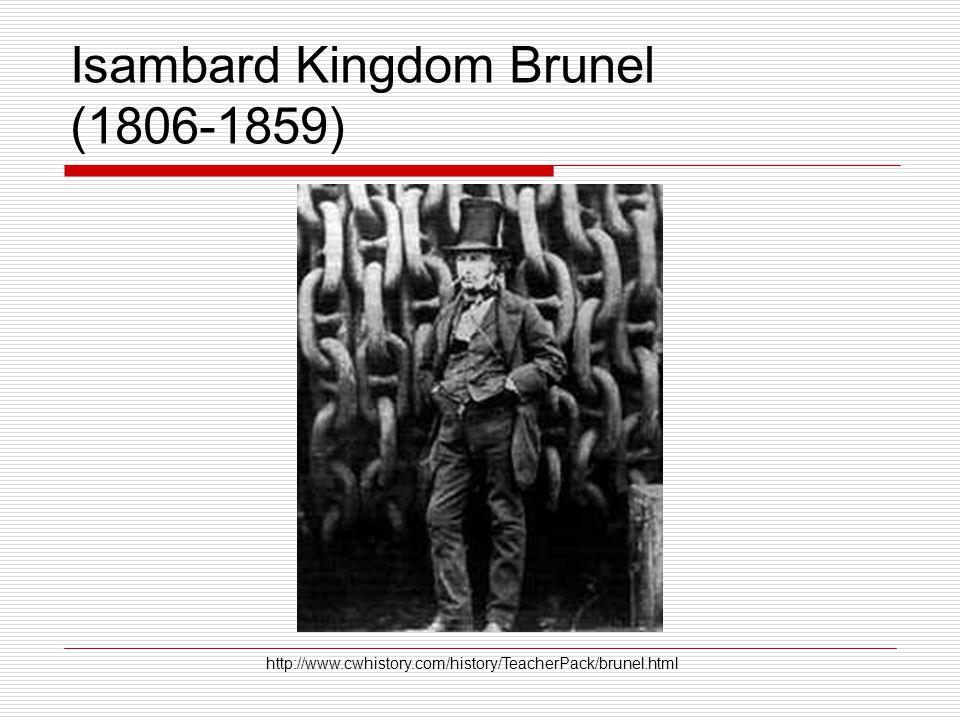 Isambard Kingdom Brunel (1806-1859) http://www.cwhistory.com/history/TeacherPack/brunel.html