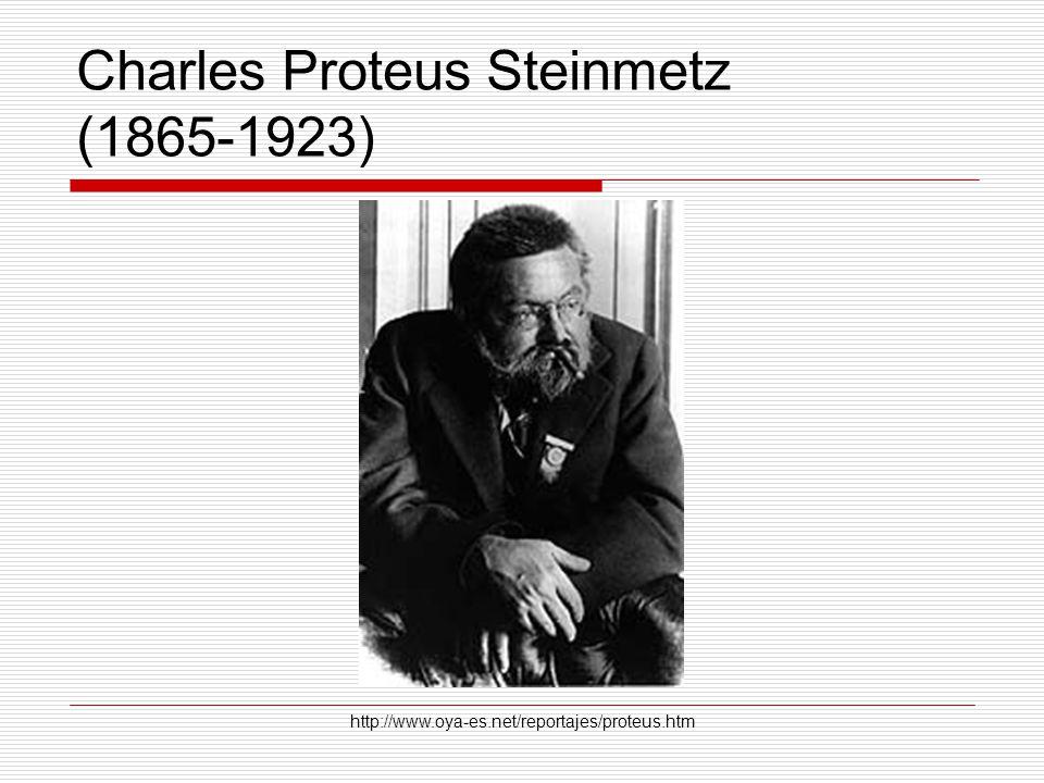 Charles Proteus Steinmetz (1865-1923) http://www.oya-es.net/reportajes/proteus.htm