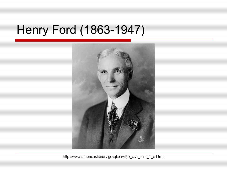 Henry Ford (1863-1947) http://www.americaslibrary.gov/jb/civil/jb_civil_ford_1_e.html