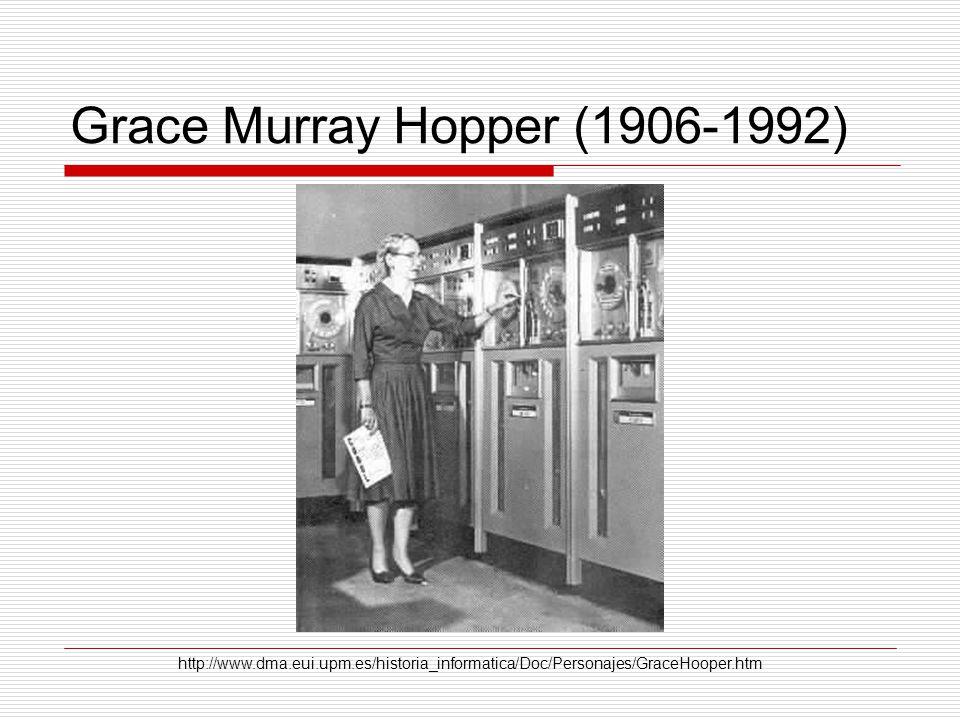 Grace Murray Hopper (1906-1992) http://www.dma.eui.upm.es/historia_informatica/Doc/Personajes/GraceHooper.htm