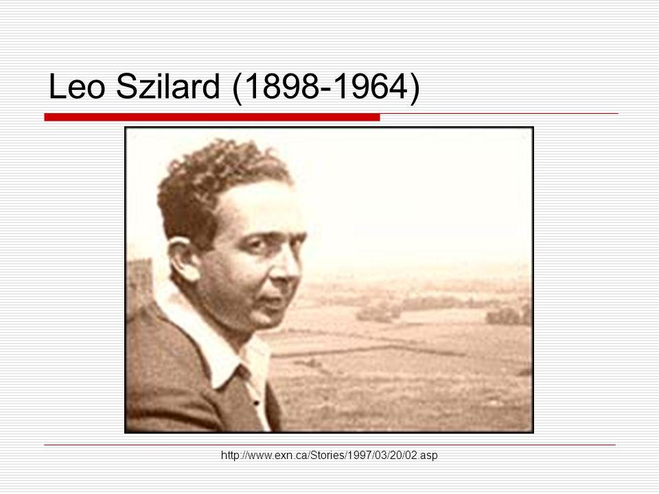 Leo Szilard (1898-1964) http://www.exn.ca/Stories/1997/03/20/02.asp