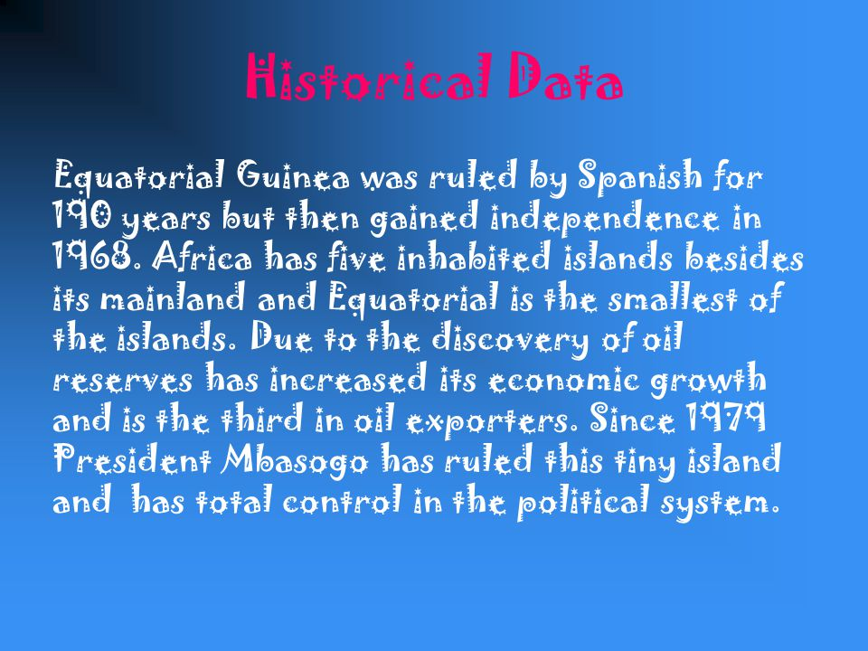 Historical Data Equatorial Guinea was ruled by Spanish for 190 years but then gained independence in 1968.