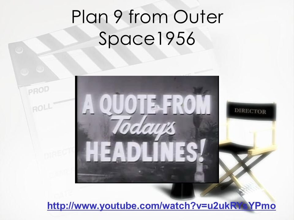 Plan 9 from Outer Space1956 http://www.youtube.com/watch v=u2ukRYsYPmo