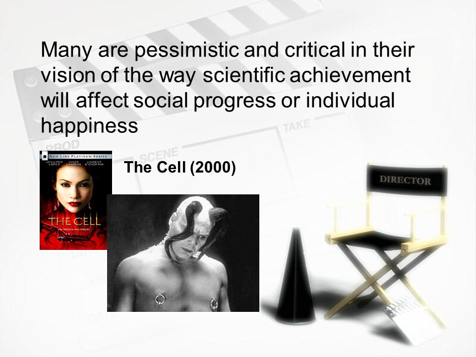 Many are pessimistic and critical in their vision of the way scientific achievement will affect social progress or individual happiness The Cell (2000)