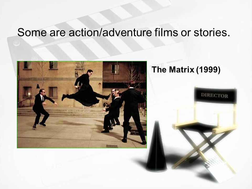 Some are action/adventure films or stories. The Matrix (1999)