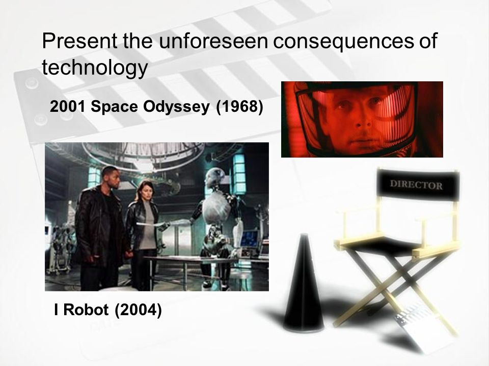 Present the unforeseen consequences of technology 2001 Space Odyssey (1968) I Robot (2004)