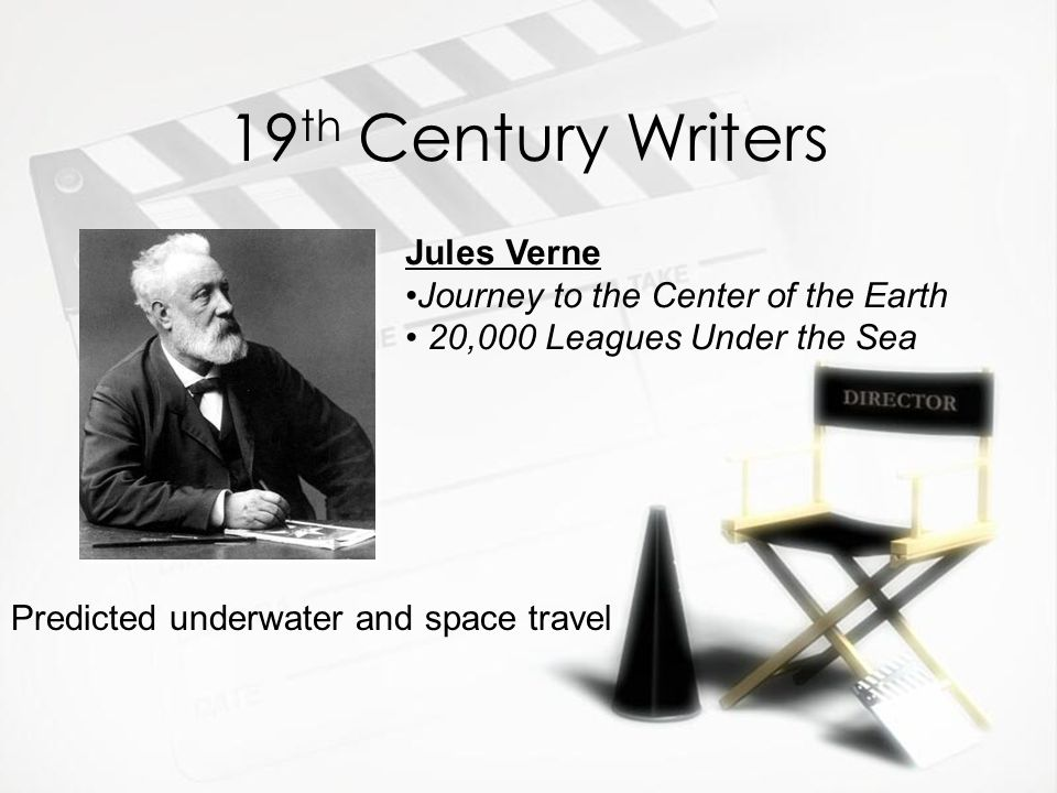 19 th Century Writers Jules Verne Journey to the Center of the Earth 20,000 Leagues Under the Sea Predicted underwater and space travel