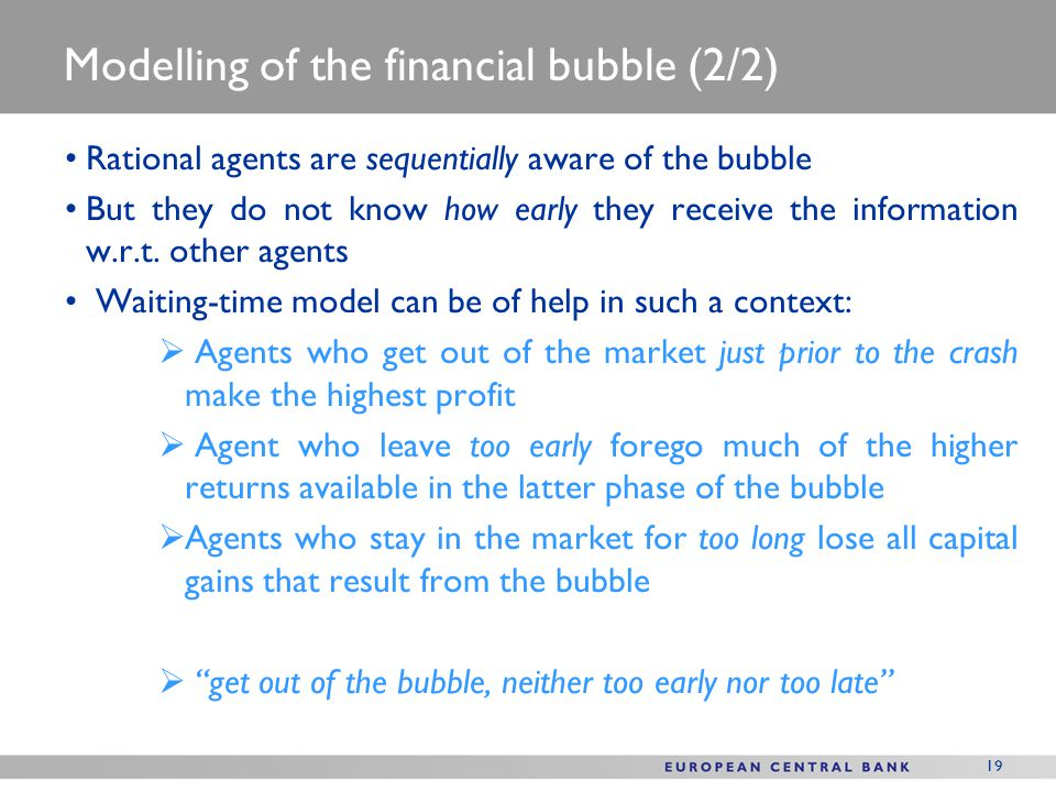 19 Rational agents are sequentially aware of the bubble But they do not know how early they receive the information w.r.t.