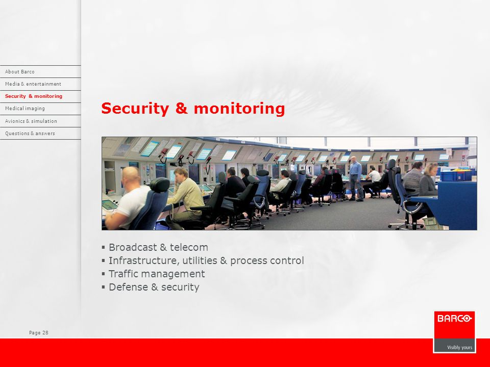 Page 28 Security & monitoring  Broadcast & telecom  Infrastructure, utilities & process control  Traffic management  Defense & security About Barc