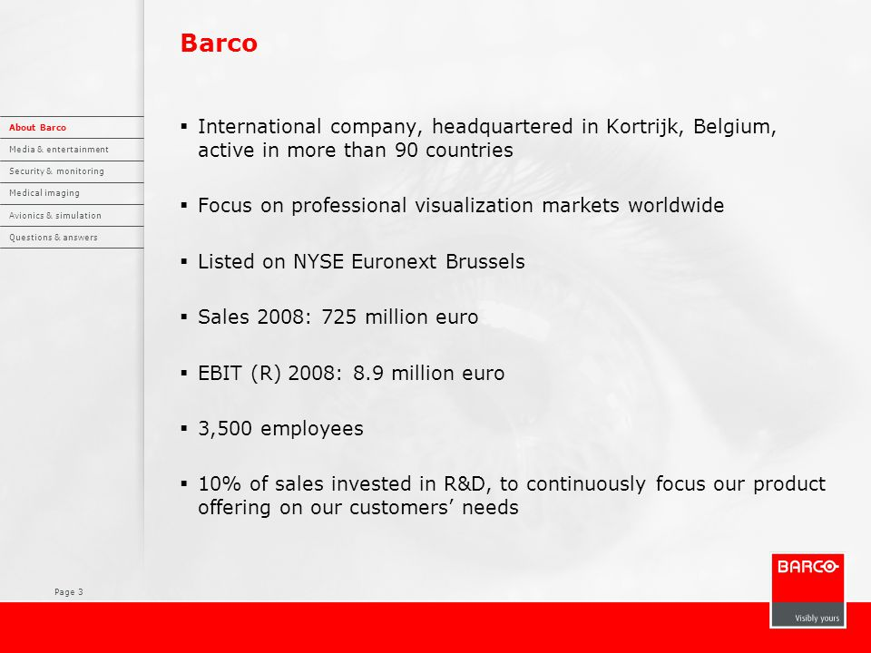 Page 3 Barco  International company, headquartered in Kortrijk, Belgium, active in more than 90 countries  Focus on professional visualization marke