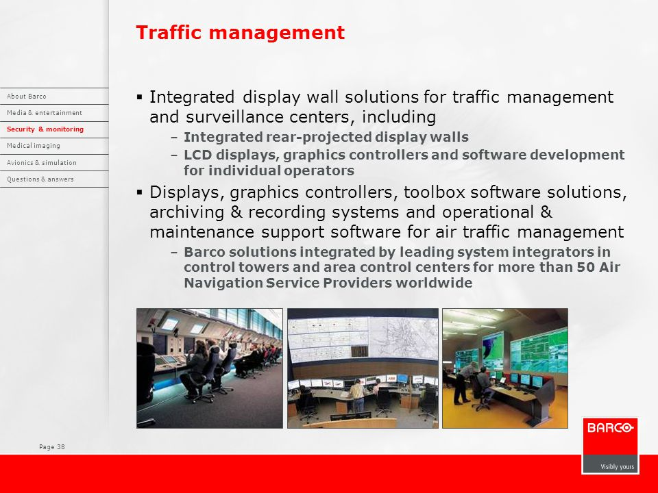 Page 38 Traffic management  Integrated display wall solutions for traffic management and surveillance centers, including –Integrated rear-projected d