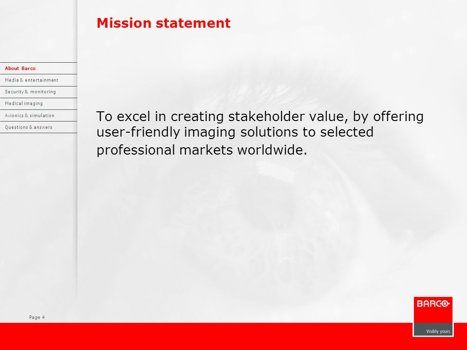 Page 4 Mission statement To excel in creating stakeholder value, by offering user-friendly imaging solutions to selected professional markets worldwide.