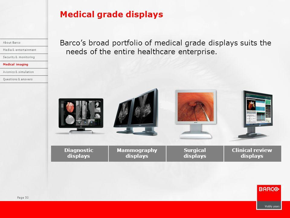 Page 50 Medical grade displays Barco's broad portfolio of medical grade displays suits the needs of the entire healthcare enterprise.