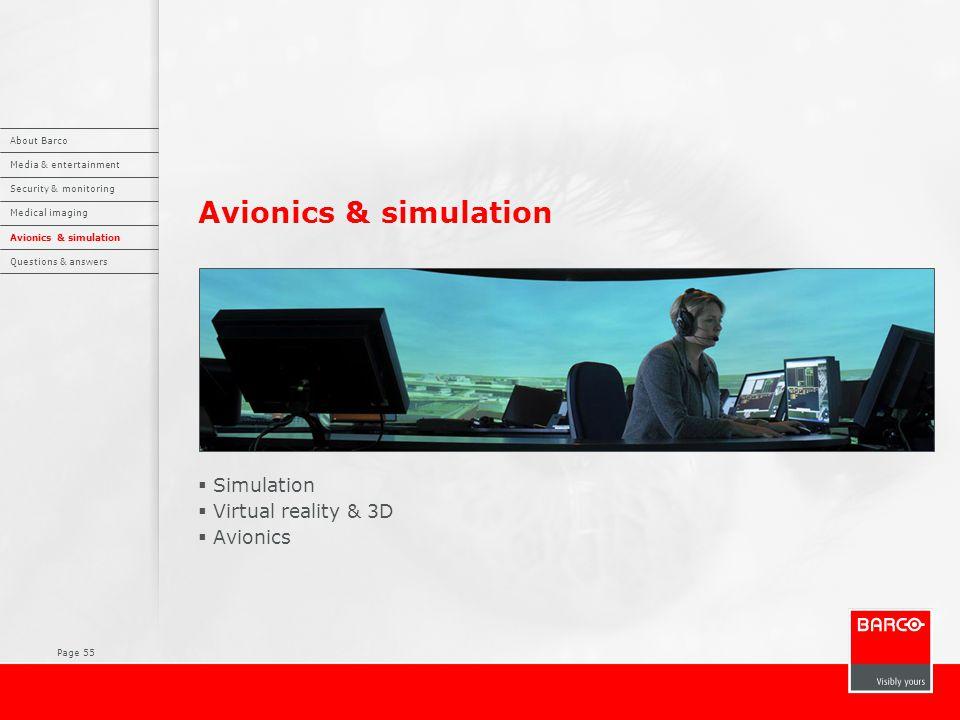 Page 55 Avionics & simulation  Simulation  Virtual reality & 3D  Avionics About Barco Media & entertainment Security & monitoring Medical imaging Avionics & simulation Questions & answers
