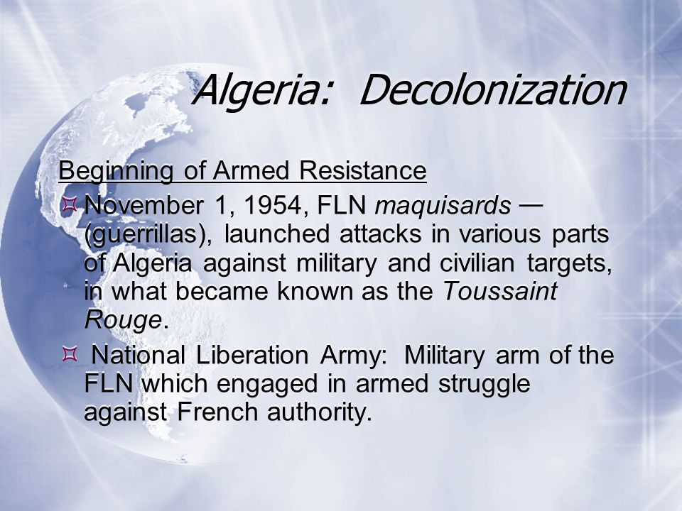 Beginning of Armed Resistance  November 1, 1954, FLN maquisards — (guerrillas), launched attacks in various parts of Algeria against military and civilian targets, in what became known as the Toussaint Rouge.