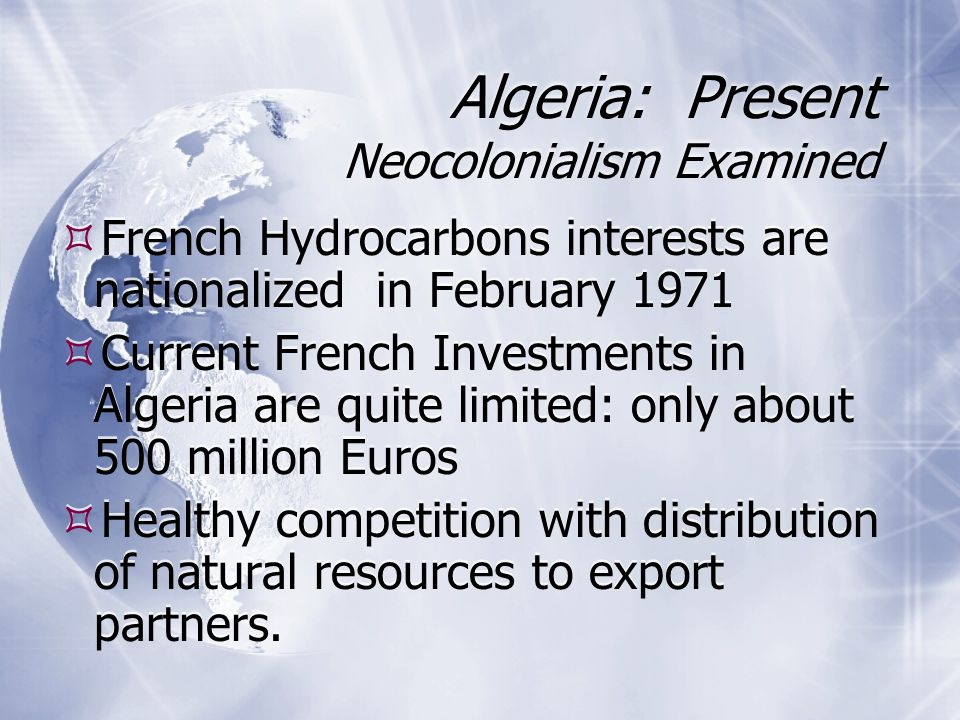  French Hydrocarbons interests are nationalized in February 1971  Current French Investments in Algeria are quite limited: only about 500 million Eu